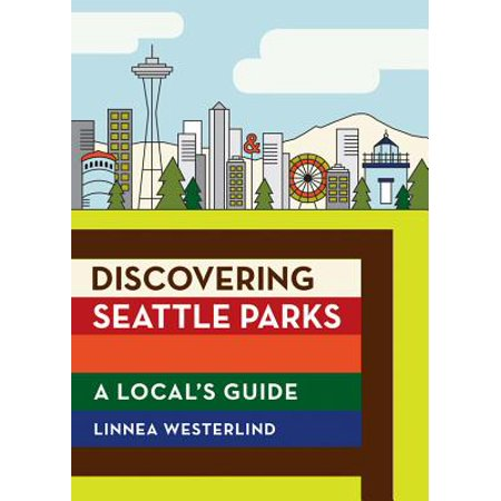 Discovering Seattle Parks : A Local's Guide -