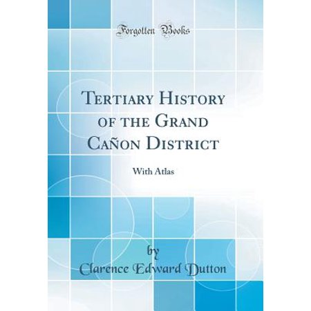 Tertiary History of the Grand Ca�on District : With Atlas (Classic Reprint)