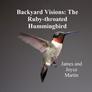 Backyard Visions : The Ruby-Throated Hummingbird