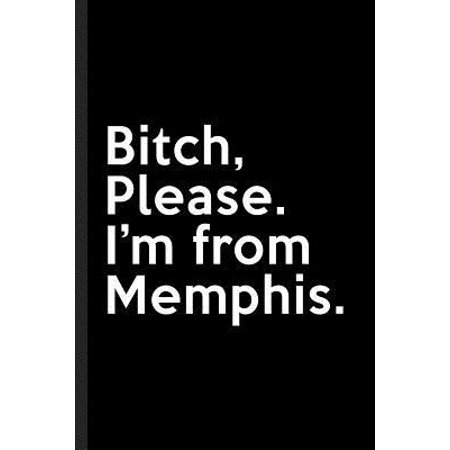 Bitch, Please. I'm From Memphis.: A Vulgar Adult Composition Book for a Native Memphis, TN Resident