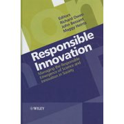 Responsible Innovation : Managing the Responsible Emergence of Science and Innovation in Society