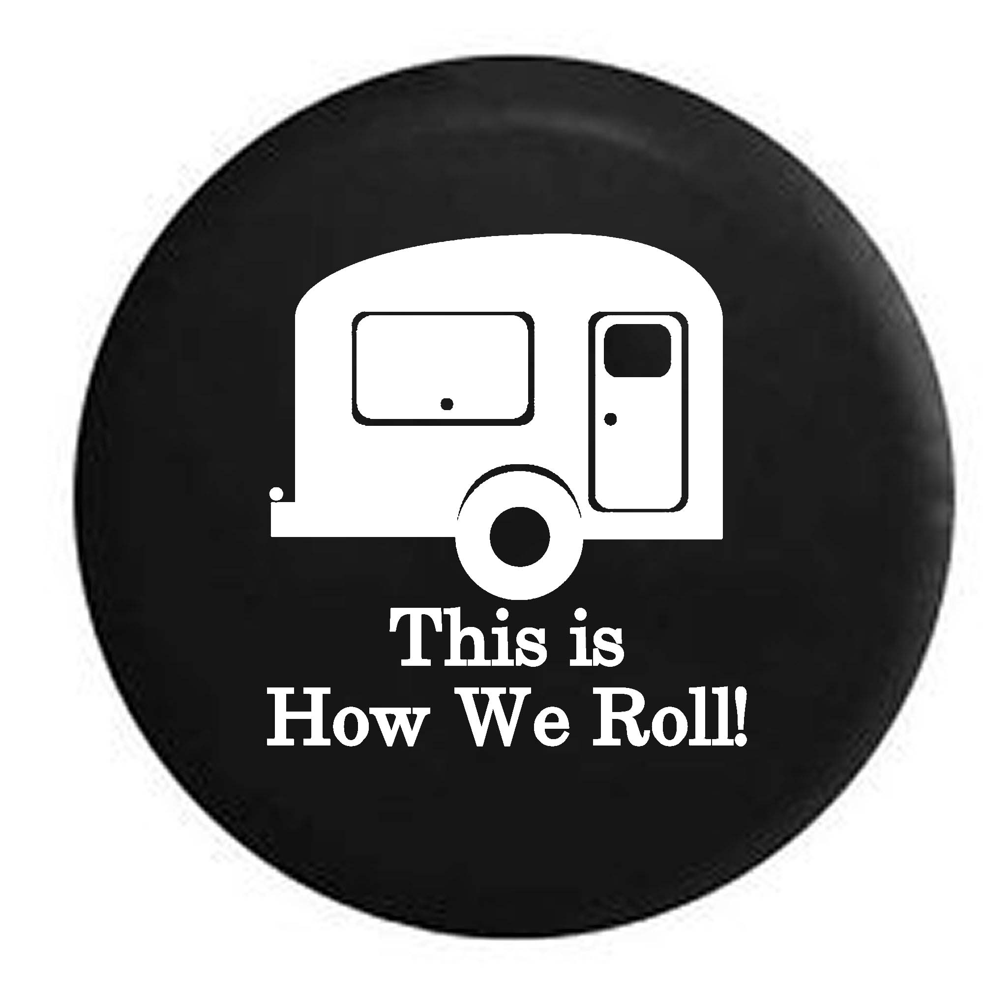 This is How We Roll TravelCamper Trailer Spare Tire Cover Vinyl Black 27.5 in