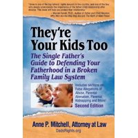 They're Your Kids Too : The Single Father's Guide to Defending Your Fatherhood in a Broken Family Law System