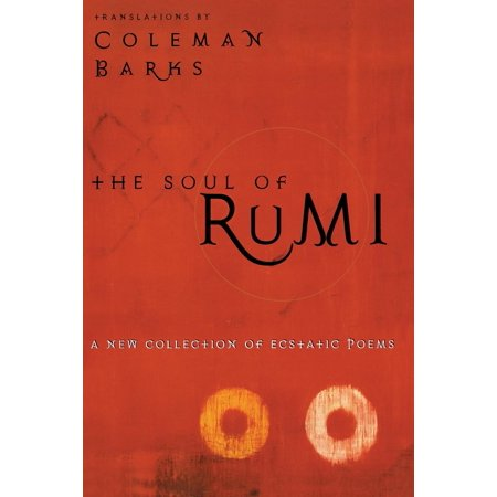 The Soul of Rumi : A New Collection of Ecstatic (Best Rumi Love Poems)