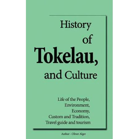 History of Tokelau, and Culture: Life of the People, Environment, Economy, Custom and Tradition, Travel Guide and Tourism