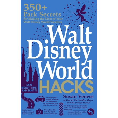 Walt disney world hacks : 350+ park secrets for making the most of your walt disney world vacation: (Best Disney World Park)