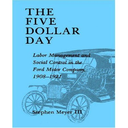 The Five Dollar Day  Labor Management And Social Control In The Ford Motor Company  1908 1921