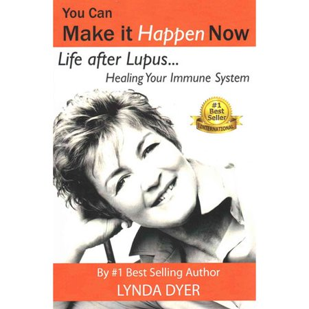 You Can Make It Happen Now  Life After Lupus    Healing Your Immune System