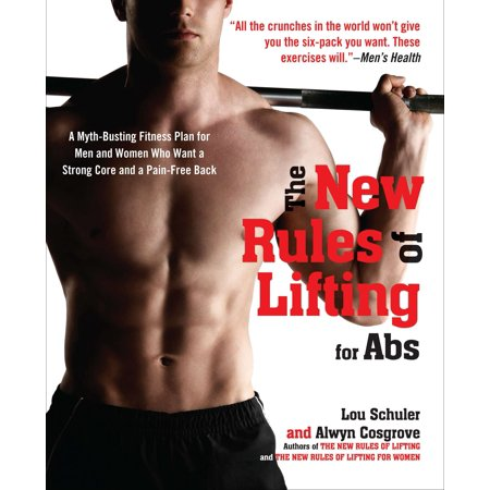 The New Rules of Lifting for Abs : A Myth-Busting Fitness Plan for Men and Women who Want a Strong Core and a Pain- Free