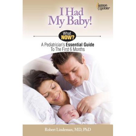 I Had My Baby! : A Pediatrician's Essential Guide to the First 6