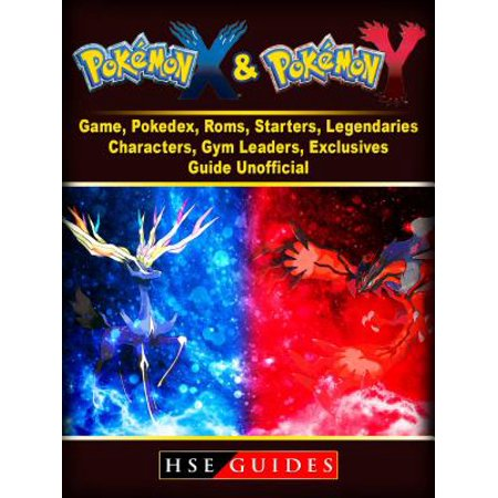 Pokemon X and Y Game, Pokedex, Roms, Starters, Legendaries, Characters, Gym Leaders, Exclusives, Guide Unofficial -