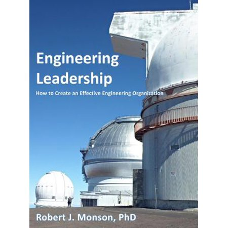 Engineering Leadership : How to Create an Effective Engineering Organization