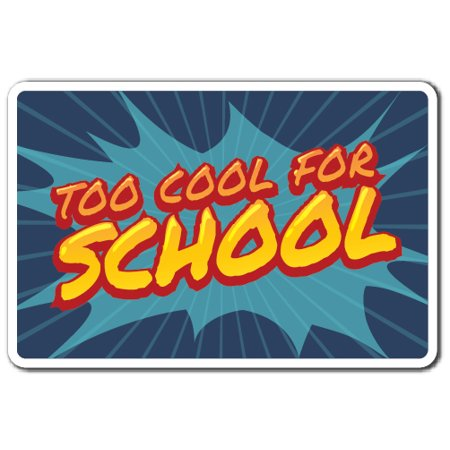 TOO COOL FOR SCHOOL Decal school kids teens teacher parent | Indoor/Outdoor | 7