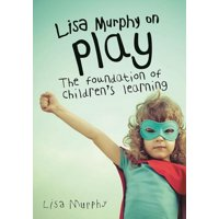 Lisa Murphy on Play: The Foundation of Children's Learning (Paperback)