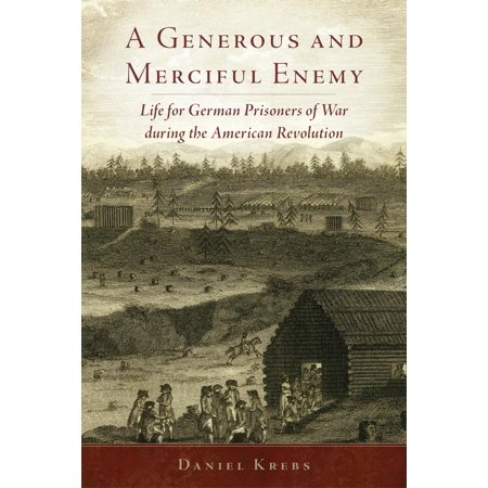 A Generous and Merciful Enemy : Life for German Prisoners of War during the American