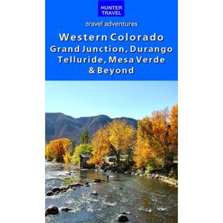 Grand And Western (Western Colorado: Grand Junction, Durango, Telluride, Mesa Verde & Beyond -)