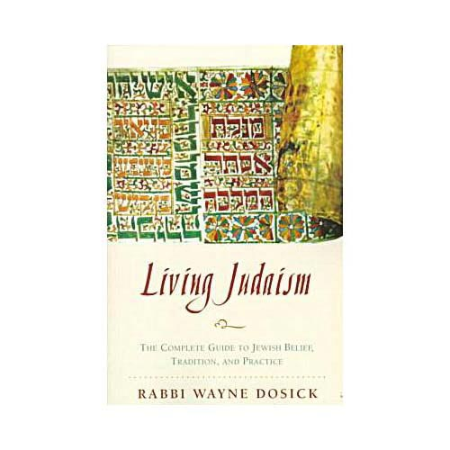 Living Judaism : The Complete Guide to Jewish Belief, Tradition, and Practice
