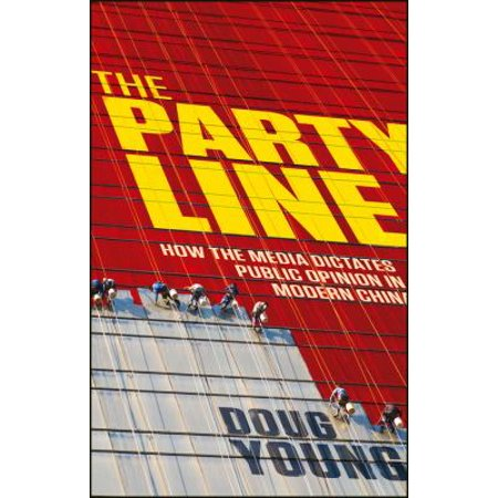 The Party Line  How The Media Dictates Public Opinion In Modern China