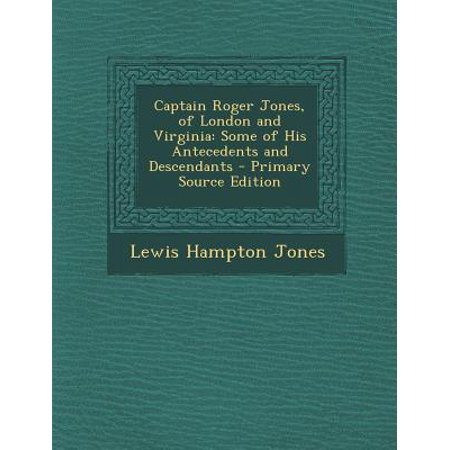 Captain Roger Jones, of London and Virginia: Some of His Antecedents and Descendants by