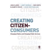 Creating Citizen-Consumers : Changing Publics & Changing Public Services (Paperback)