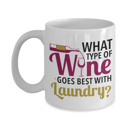 What Type Of Wine Goes Best With Laundry? Drinker's Humor Coffee & Tea Gift Mug, Décor, Ornament, Accessories, And The Best Unique Birthday Gifts For White Or Red Wine Lover Women &