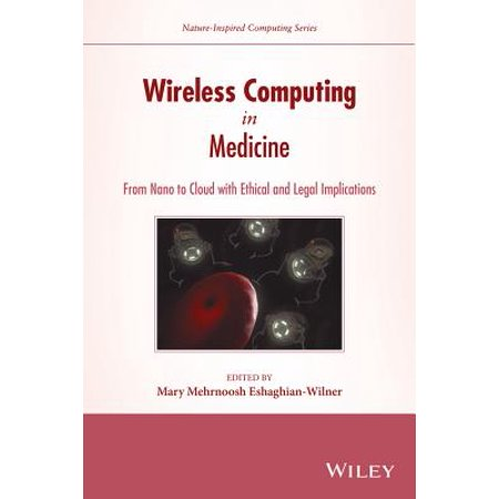 Wireless Computing in Medicine : From Nano to Cloud with Ethical and Legal Implications