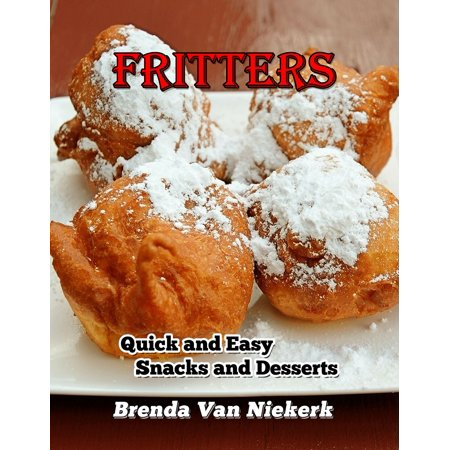 Fritters: Quick and Easy Snacks and Desserts - eBook - Quick Easy Halloween Snack Ideas