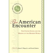The American Encounter : The United States And The Making Of The Modern World: Essays From 75 Years Of Foreign Affairs