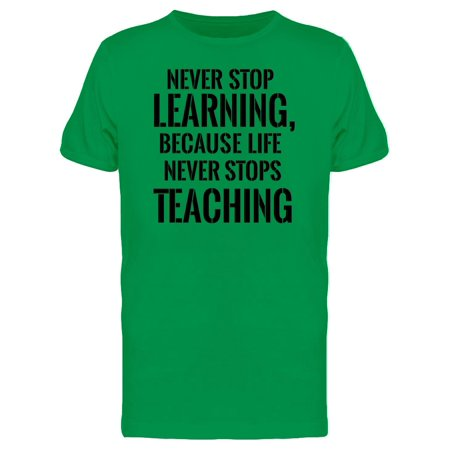 Quote Life Never Stops Teaching Tee Men's -Image by Shutterstock