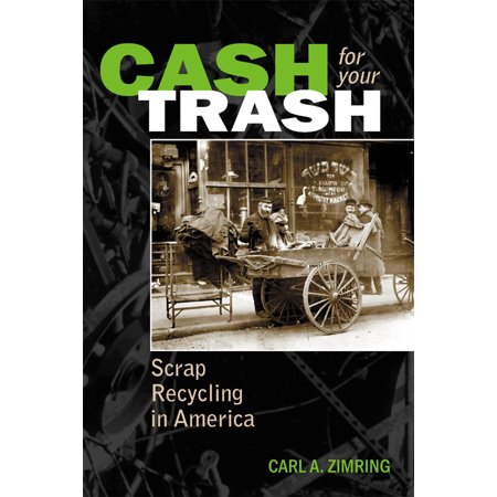 Cash For Your Trash : Scrap Recycling in America (Cash For Your Trash Scrap Recycling In America)