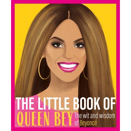 The Little Book of Queen Bey : The Wit and Wisdom of Beyoncé