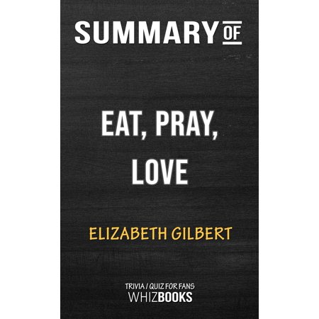 Summary of Eat, Pray, Love: One Woman's Search for Everything by Elizabeth Gilbert | Trivia/Quiz for Fans - (An Evening With Elizabeth Gilbert March 31)