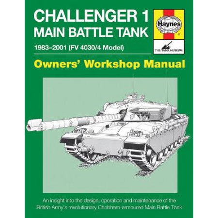 Challenger 1 Main Battle Tank 1983-2001 (FV 4030/4 Model) : An Insight Into the Design, Operation and Maintenance of the British Army