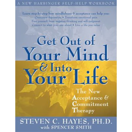 Get Out Of Your Mind   Into Your Life  The New Acceptance   Commitment Therapy