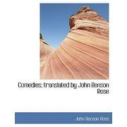 Comedies; Translated by John Benson Rose