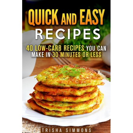 Quick and Easy Recipes: 40 Low-Carb Recipes You Can Make in 30 Minutes or Less - (40 Minutes Of Hell 30 For 30)