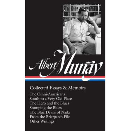Albert Murray  Collected Essays   Memoirs  The Omni Americans   South To A Very Old Place   The Hero And The Blues   Stomping The Blues   The Blue Devils Of Nada   F