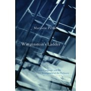 Wittgenstein's Ladder : Poetic Language and the Strangeness of the Ordinary