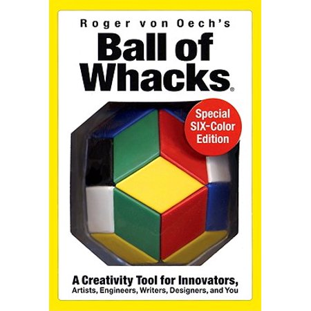 Ball of Whacks: Six-Color : A Creativity Tool for Innovators, Artist, Engineers, Writers, Designers, and