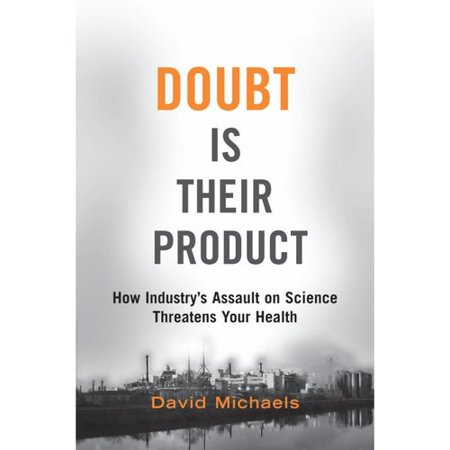 Doubt Is Their Product  How Industrys Assault On Science Threatens Your Health