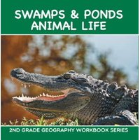 Swamps & Ponds Animal Life : 2nd Grade Geography Workbook Series - eBook