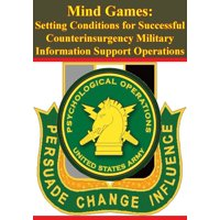 Mind Games: Setting Conditions for Successful Counterinsurgency Military Information Support Operations - eBook