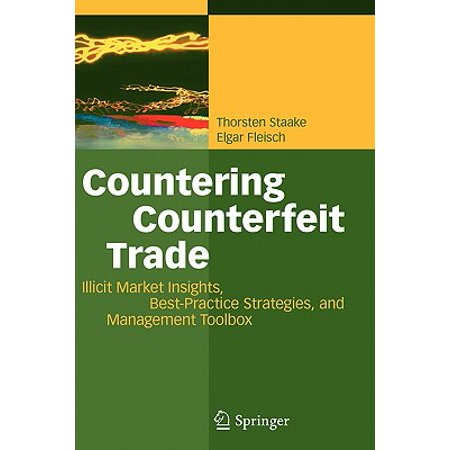 Countering Counterfeit Trade : Illicit Market Insights, Best-Practice Strategies, and Management