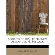 Address of His Excellency, Alexander H. Bullock