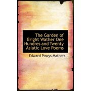The Garden of Bright Wather One Hundres and Twenty Asiatic Love Poems