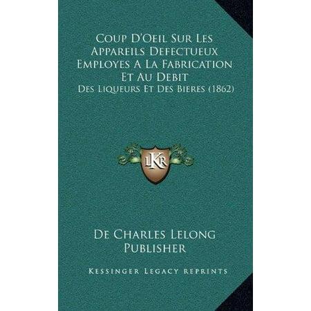 Coup Doeil Sur Les Appareils Defectueux Employes A La Fabrication Et Au Debit  Des Liqueurs Et Des Bieres  1862