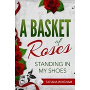 A Basket of Roses : Standing in My Shoes