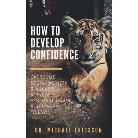 How to Develop Confidence: Overcome Social Anxiety & Shyness, Achieve Personal Goals & Get More Friends - (Best Way To Overcome Shyness)