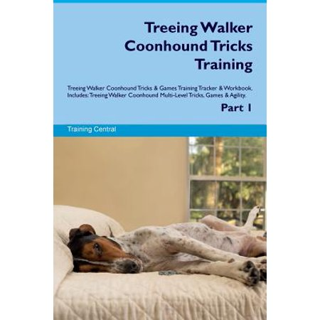 Treeing Walker Coonhound Tricks Training Treeing Walker Coonhound Tricks & Games Training Tracker & Workbook. Includes : Treeing Walker Coonhound Multi-Level Tricks, Games & Agility. Part 1