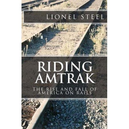 Riding Amtrak  The Rise And Fall Of America On Rails